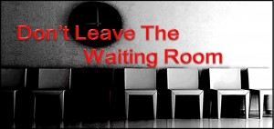 Don't Leave The Waiting Room - iRunByFaith com